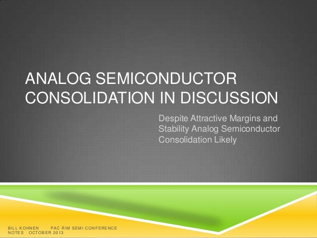 ANALOG SEMICONDUCTOR CONSOLIDATION IN DISCUSSION Despite Attractive Margins and Stability Analog Semiconductor Consolidati...