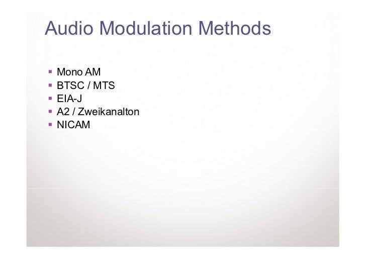 Audio Modulation Methods Mono AM BTSC / MTS EIA-J A2 / Zweikanalton NICAM