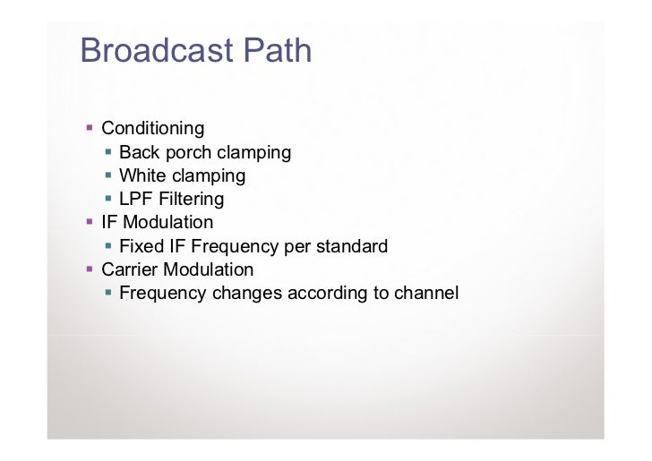 Broadcast Path Conditioning   Back porch clamping   White clamping   LPF Filtering IF Modulation   Fixed IF Frequency per ...