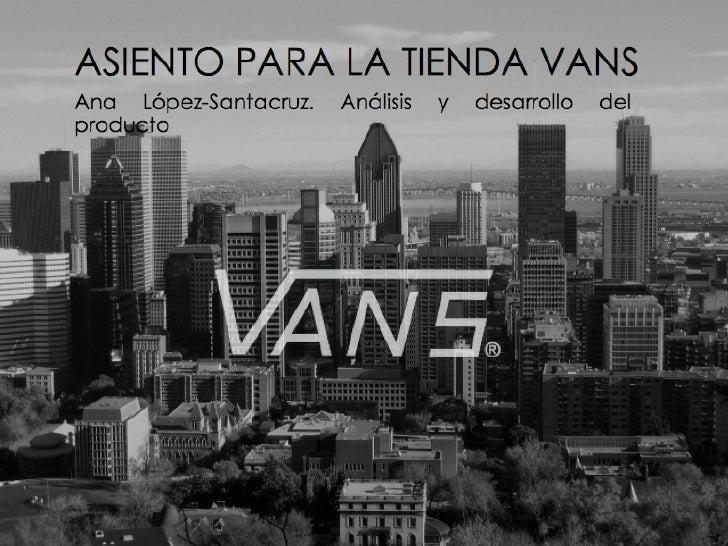 Asiento para la tienda de VansAna López-Santacruz 20933669 Análisis y desarrollo del producto