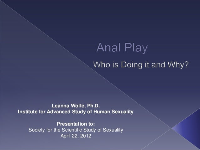 Leanna Wolfe, Ph.D. Institute for Advanced Study of Human Sexuality Presentation to: Society for the Scientific Study of S...