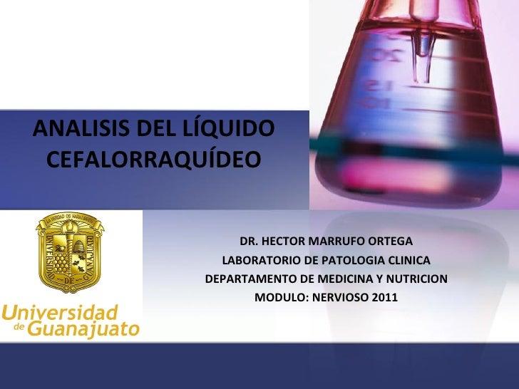 ANALISIS DEL LÍQUIDO CEFALORRAQUÍDEO                   DR. HECTOR MARRUFO ORTEGA                LABORATORIO DE PATOLOGIA C...
