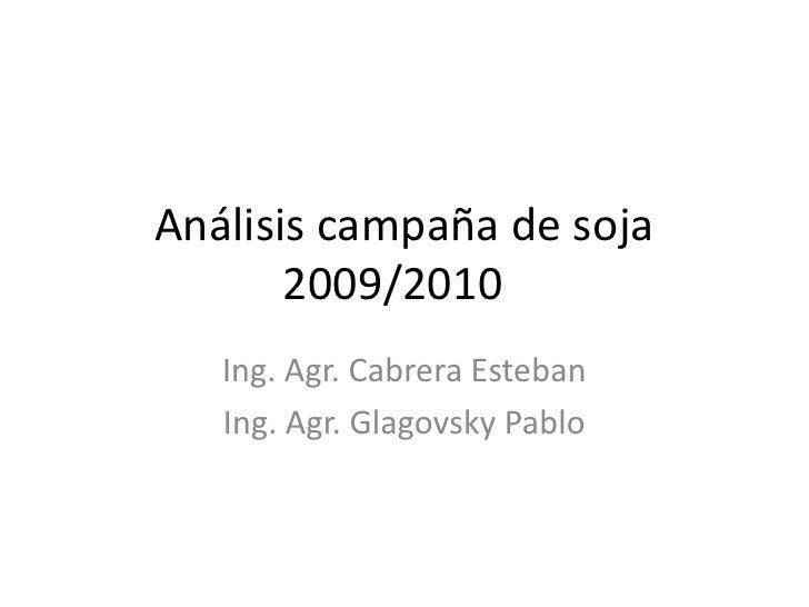 Análisis campaña de soja 2009/2010<br />Ing. Agr. Cabrera Esteban<br />Ing. Agr. Glagovsky Pablo<br />