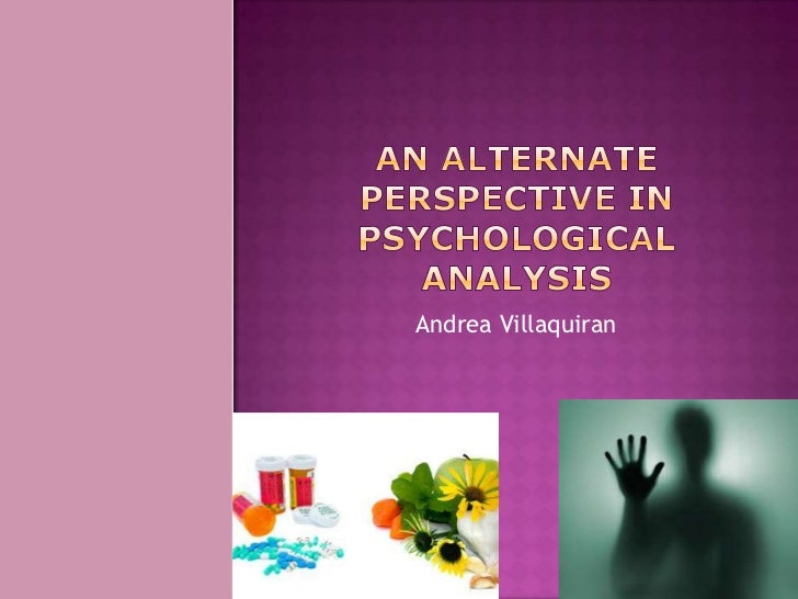 An Alternate perspective in psychological Analysis <br />Andrea Villaquiran<br />