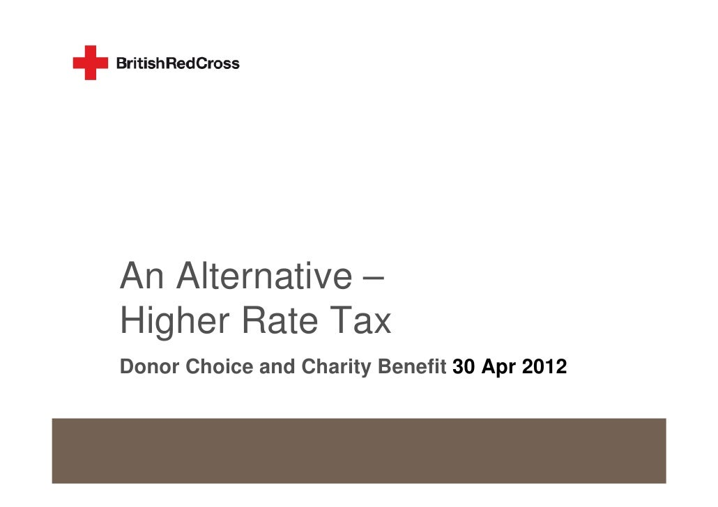 An Alternative –Higher Rate TaxDonor Choice and Charity Benefit 30 Apr 2012