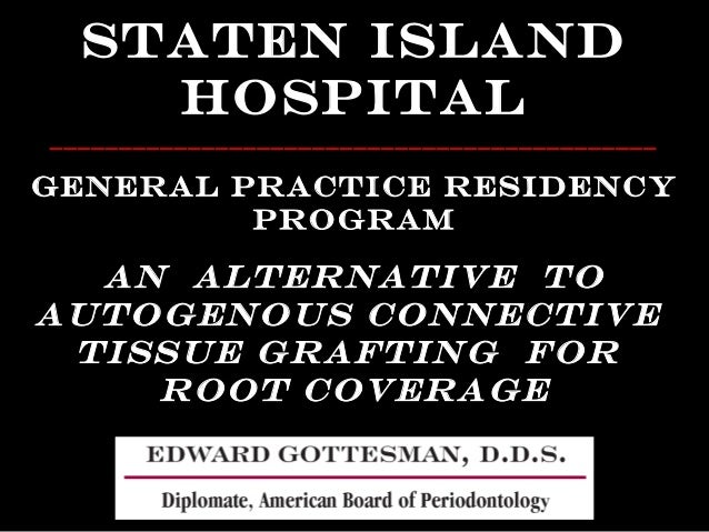 An Alternative to Autogenous Connective Tissue Grafting for Root Coverage Staten Island Hospital _________________________...