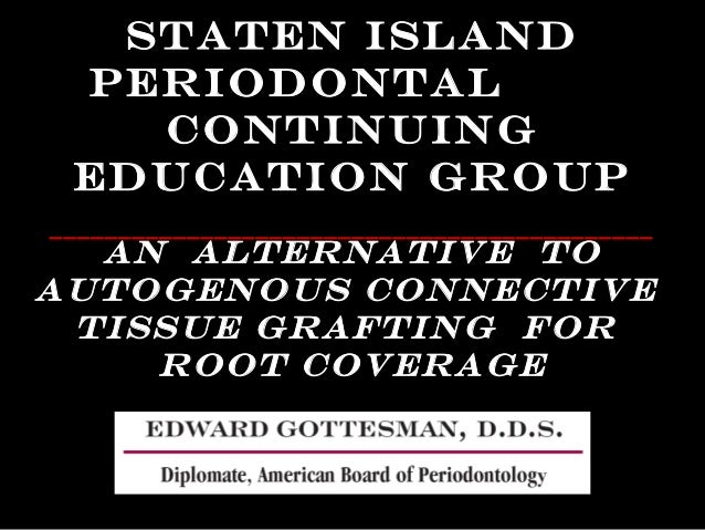 Staten Island  Periodontal  Continuing  Education Group  ____________________________________________  An Alternative to  ...
