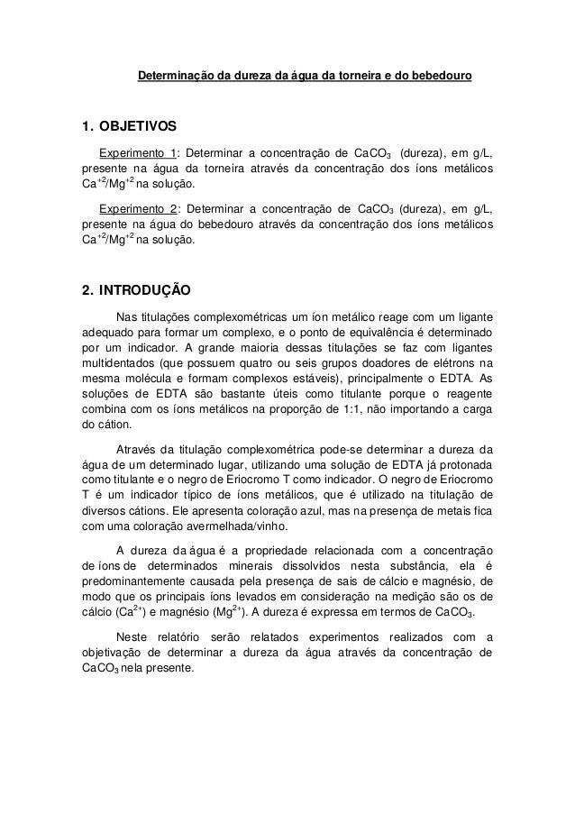 Determinação da dureza da água da torneira e do bebedouro 1. OBJETIVOS Experimento 1: Determinar a concentração de CaCO3 (...