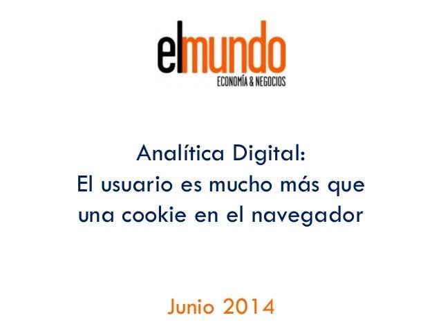 Analítica Digital: El usuario es mucho más que una cookie en el navegador Junio 2014