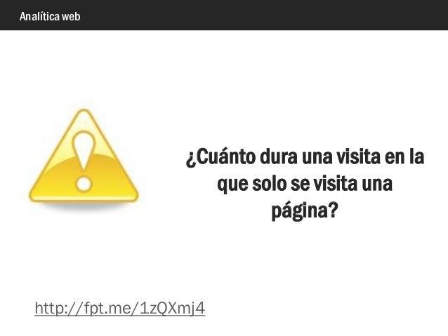Analítica web ¿Cuánto dura una visita en la que solo se visita una página? http://fpt.me/1zQXmj4