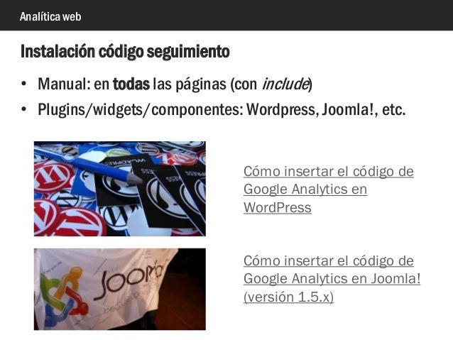 Analítica web • Manual: en todas las páginas (con include) • Plugins/widgets/componentes: Wordpress, Joomla!, etc. Instala...