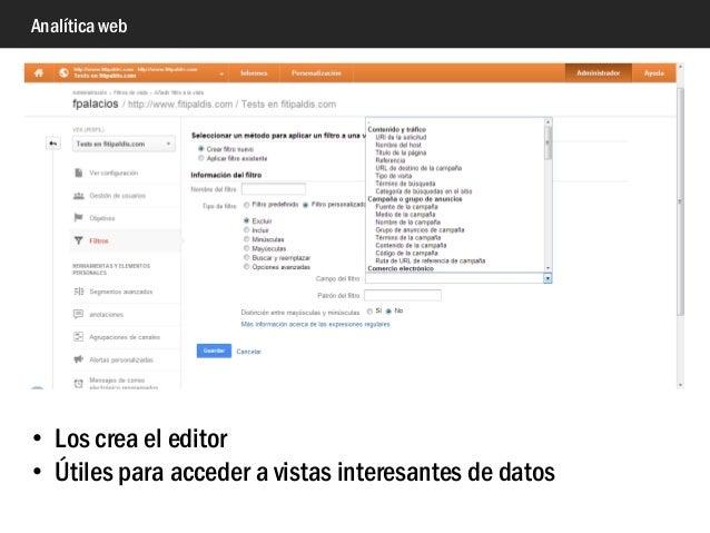 Analítica web • Los crea el editor • Útiles para acceder a vistas interesantes de datos