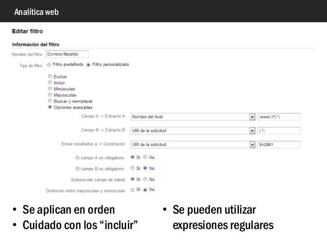 """Analítica web • Se aplican en orden • Cuidado con los """"incluir"""" • Se pueden utilizar expresiones regulares"""