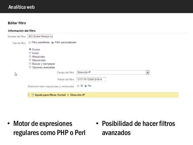 Analítica web • Motor de expresiones regulares como PHP o Perl • Posibilidad de hacer filtros avanzados