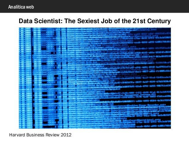 Analítica web Data Scientist: The Sexiest Job of the 21st Century Harvard Business Review 2012