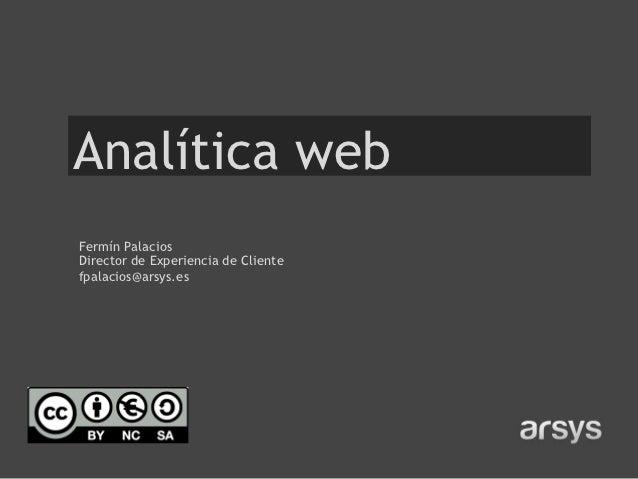 Analítica webFermín PalaciosDirector de Experiencia de Clientefpalacios@arsys.es