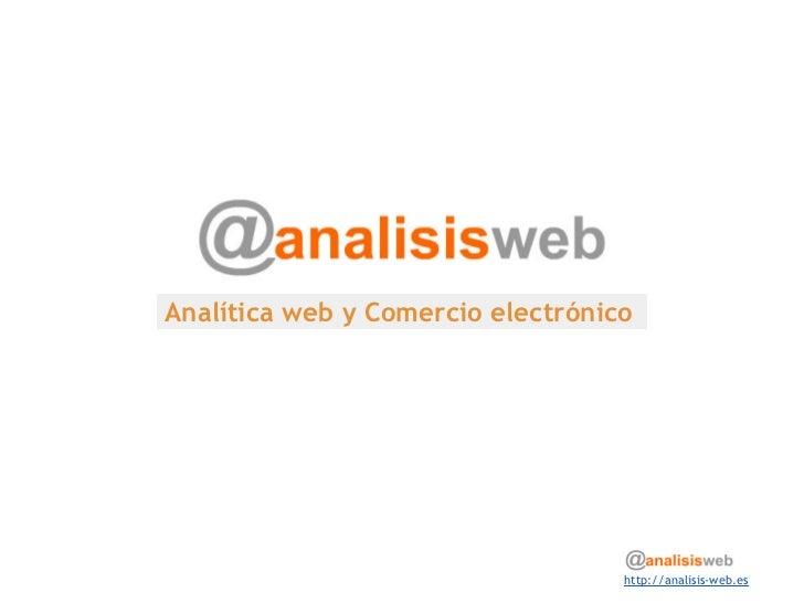 Analítica web y Comercio electrónico                                   http://analisis-web.es