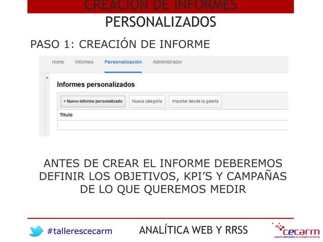 #tallerescecarm ANALÍTICA WEB Y RRSS PASO 1: CREACIÓN DE INFORME CREACIÓN DE INFORMES PERSONALIZADOS ANTES DE CREAR EL INF...