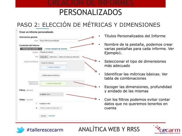 #tallerescecarm ANALÍTICA WEB Y RRSS PASO 2: ELECCIÓN DE MÉTRICAS Y DIMENSIONES CREACIÓN DE INFORMES PERSONALIZADOS • Títu...