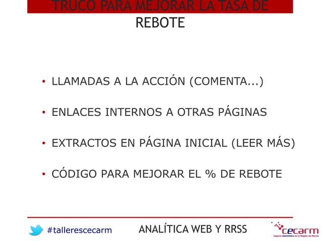 #tallerescecarm ANALÍTICA WEB Y RRSS TRUCO PARA MEJORAR LA TASA DE REBOTE • LLAMADAS A LA ACCIÓN (COMENTA...) • ENLACES IN...