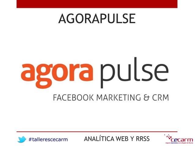 #tallerescecarm ANALÍTICA WEB Y RRSS AGORAPULSE