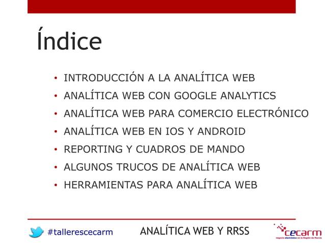 #tallerescecarm ANALÍTICA WEB Y RRSS Índice • INTRODUCCIÓN A LA ANALÍTICA WEB • ANALÍTICA WEB CON GOOGLE ANALYTICS • ANALÍ...