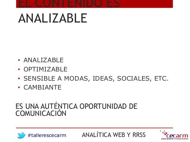 #tallerescecarm ANALÍTICA WEB Y RRSS EL CONTENIDO ES ANALIZABLE • ANALIZABLE • OPTIMIZABLE • SENSIBLE A MODAS, IDEAS, SOCI...