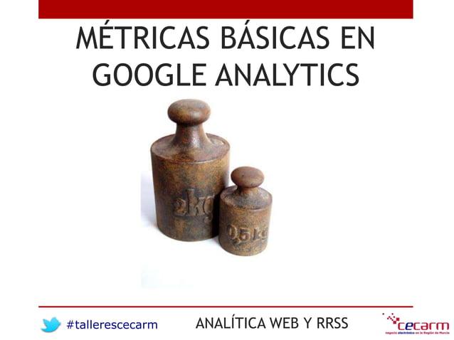 #tallerescecarm ANALÍTICA WEB Y RRSS MÉTRICAS BÁSICAS EN GOOGLE ANALYTICS