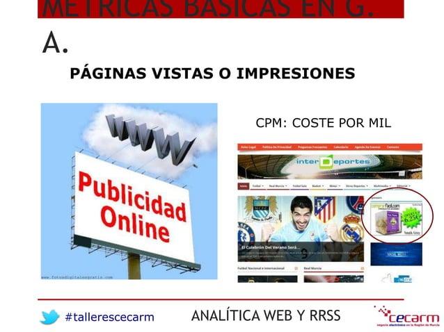 #tallerescecarm ANALÍTICA WEB Y RRSS MÉTRICAS BÁSICAS EN G. A. PÁGINAS VISTAS O IMPRESIONES CPM: COSTE POR MIL