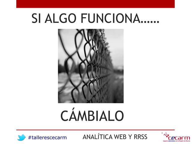 #tallerescecarm ANALÍTICA WEB Y RRSS SI ALGO FUNCIONA…… CÁMBIALO