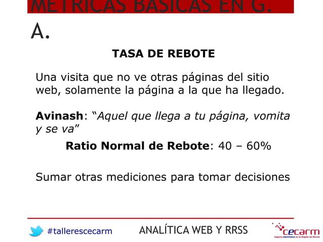 #tallerescecarm ANALÍTICA WEB Y RRSS MÉTRICAS BÁSICAS EN G. A. TASA DE REBOTE Una visita que no ve otras páginas del sitio...