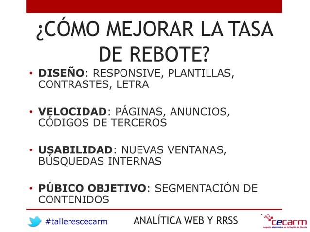 #tallerescecarm ANALÍTICA WEB Y RRSS ¿CÓMO MEJORAR LA TASA DE REBOTE? • DISEÑO: RESPONSIVE, PLANTILLAS, CONTRASTES, LETRA ...