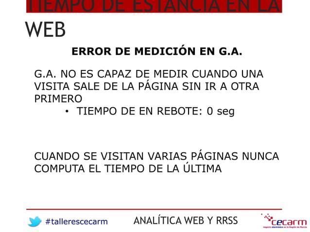 #tallerescecarm ANALÍTICA WEB Y RRSS TIEMPO DE ESTANCIA EN LA WEB ERROR DE MEDICIÓN EN G.A. G.A. NO ES CAPAZ DE MEDIR CUAN...