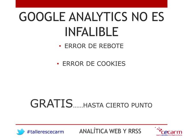 #tallerescecarm ANALÍTICA WEB Y RRSS GOOGLE ANALYTICS NO ES INFALIBLE • ERROR DE REBOTE • ERROR DE COOKIES GRATIS……HASTA C...