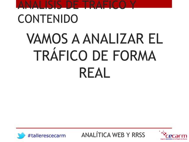 #tallerescecarm ANALÍTICA WEB Y RRSS ANÁLISIS DE TRÁFICO Y CONTENIDO VAMOS A ANALIZAR EL TRÁFICO DE FORMA REAL