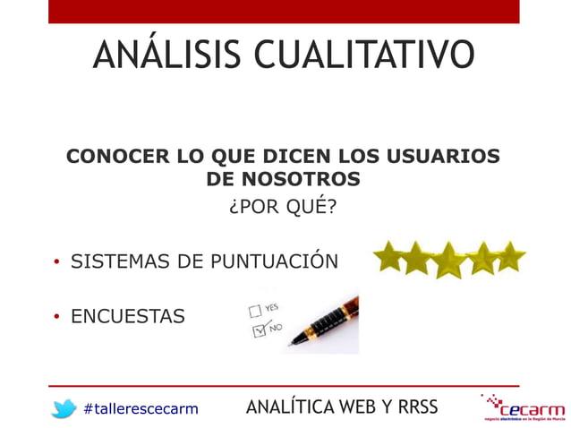 #tallerescecarm ANALÍTICA WEB Y RRSS ANÁLISIS CUALITATIVO CONOCER LO QUE DICEN LOS USUARIOS DE NOSOTROS ¿POR QUÉ? • SISTEM...