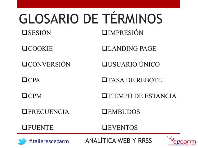 #tallerescecarm ANALÍTICA WEB Y RRSS GLOSARIO DE TÉRMINOS SESIÓN COOKIE CONVERSIÓN CPA CPM FRECUENCIA FUENTE IMPRE...