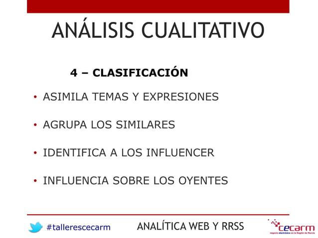#tallerescecarm ANALÍTICA WEB Y RRSS ANÁLISIS CUALITATIVO 4 – CLASIFICACIÓN • ASIMILA TEMAS Y EXPRESIONES • AGRUPA LOS SIM...