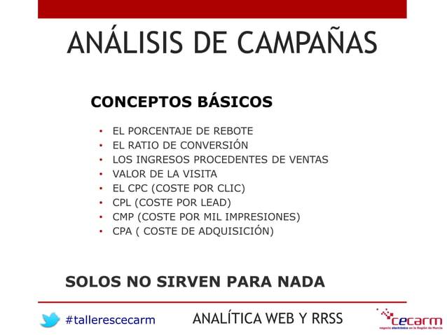 #tallerescecarm ANALÍTICA WEB Y RRSS ANÁLISIS DE CAMPAÑAS CONCEPTOS BÁSICOS • EL PORCENTAJE DE REBOTE • EL RATIO DE CONVER...