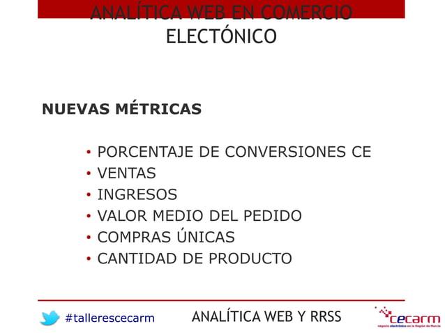 #tallerescecarm ANALÍTICA WEB Y RRSS NUEVAS MÉTRICAS • PORCENTAJE DE CONVERSIONES CE • VENTAS • INGRESOS • VALOR MEDIO DEL...