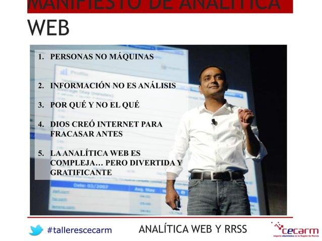 #tallerescecarm ANALÍTICA WEB Y RRSS MANIFIESTO DE ANALÍTICA WEB 1. PERSONAS NO MÁQUINAS 2. INFORMACIÓN NO ES ANÁLISIS 3. ...