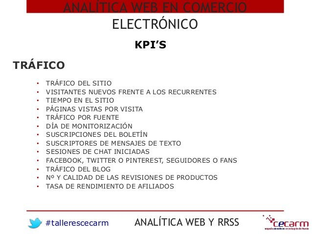 #tallerescecarm ANALÍTICA WEB Y RRSS ANALÍTICA WEB EN COMERCIO ELECTRÓNICO KPI'S • TRÁFICO DEL SITIO • VISITANTES NUEVOS F...