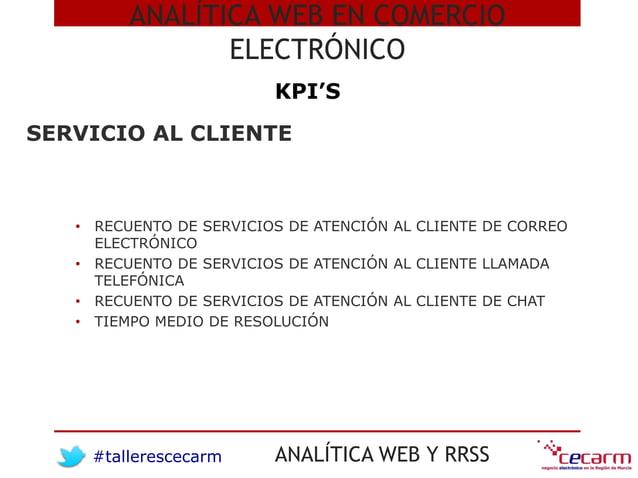 #tallerescecarm ANALÍTICA WEB Y RRSS ANALÍTICA WEB EN COMERCIO ELECTRÓNICO KPI'S • RECUENTO DE SERVICIOS DE ATENCIÓN AL CL...