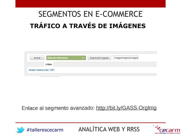 #tallerescecarm ANALÍTICA WEB Y RRSS SEGMENTOS EN E-COMMERCE TRÁFICO A TRAVÉS DE IMÁGENES