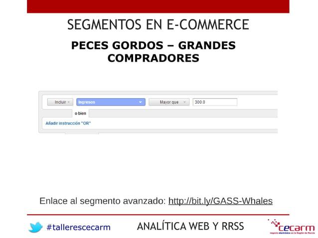 #tallerescecarm ANALÍTICA WEB Y RRSS SEGMENTOS EN E-COMMERCE PECES GORDOS – GRANDES COMPRADORES