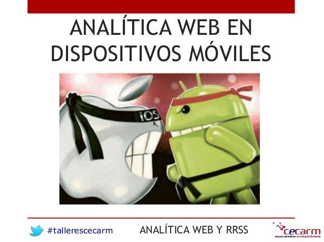 #tallerescecarm ANALÍTICA WEB Y RRSS ANALÍTICA WEB EN DISPOSITIVOS MÓVILES