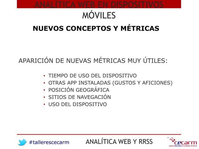 #tallerescecarm ANALÍTICA WEB Y RRSS APARICIÓN DE NUEVAS MÉTRICAS MUY ÚTILES: • TIEMPO DE USO DEL DISPOSITIVO • OTRAS APP ...
