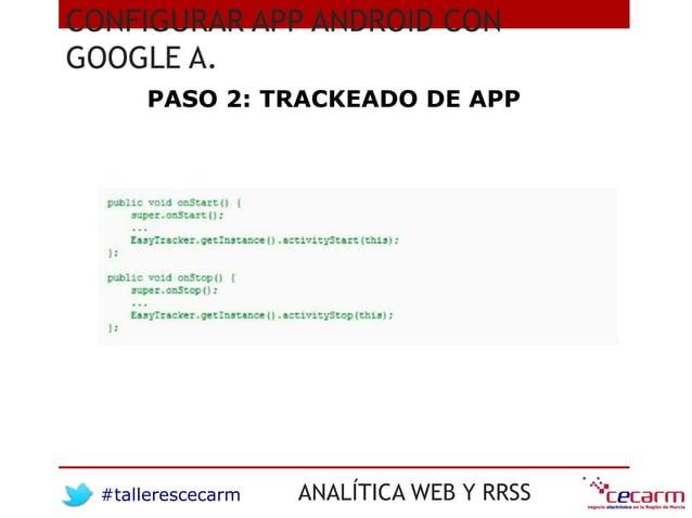 #tallerescecarm ANALÍTICA WEB Y RRSS CONFIGURAR APP ANDROID CON GOOGLE A. PASO 2: TRACKEADO DE APP