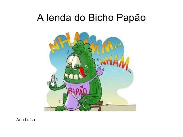 A lenda do Bicho PapãoAna Luísa