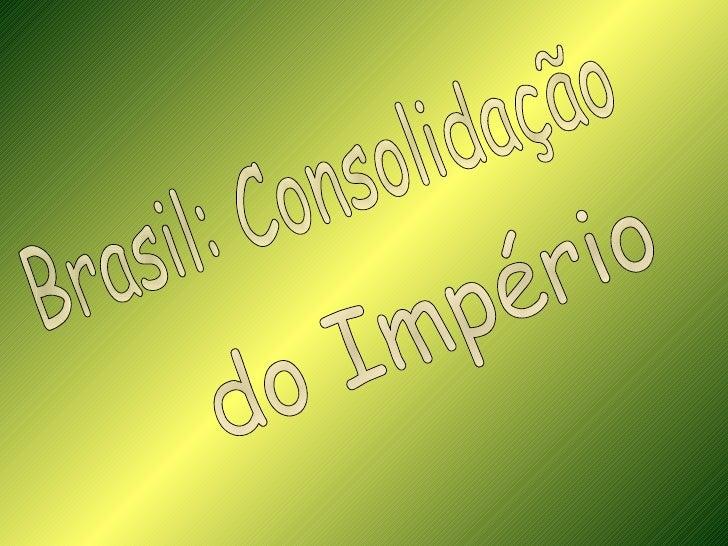 Brasil: Consolidação do Império